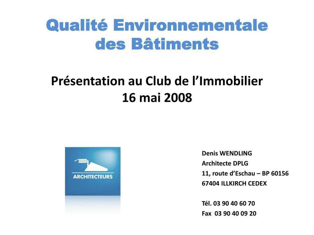 qualit environnementale des b timents pr sentation au club de l immobilier 16 mai 2008 l.