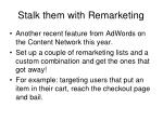 stalk them with remarketing