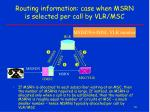 routing information case when msrn is selected per call by vlr msc