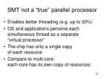 smt not a true parallel processor
