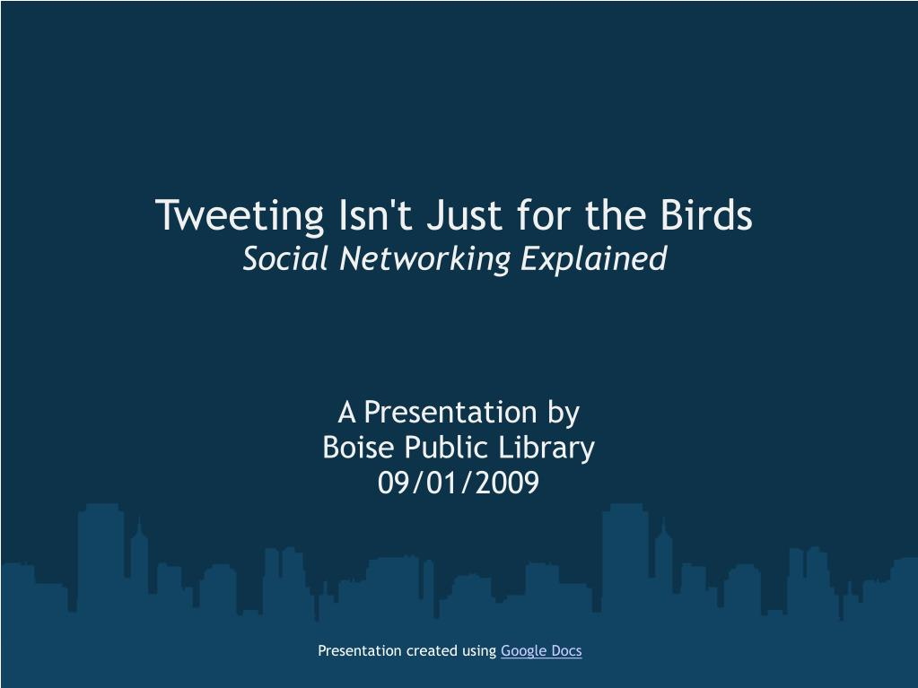 tweeting isn t just for the birds social networking explained l.
