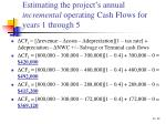 estimating the project s annual incremental operating cash flows for years 1 through 512