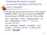 estimating the project s annual incremental operating cash flows for years 1 through 513