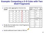 example computing a 5 d cube with two shell fragments