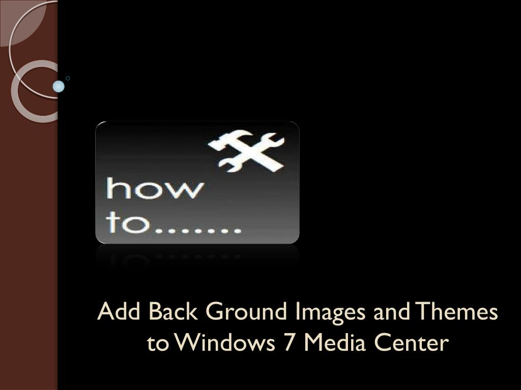 add back ground images and themes to windows 7 media center l.