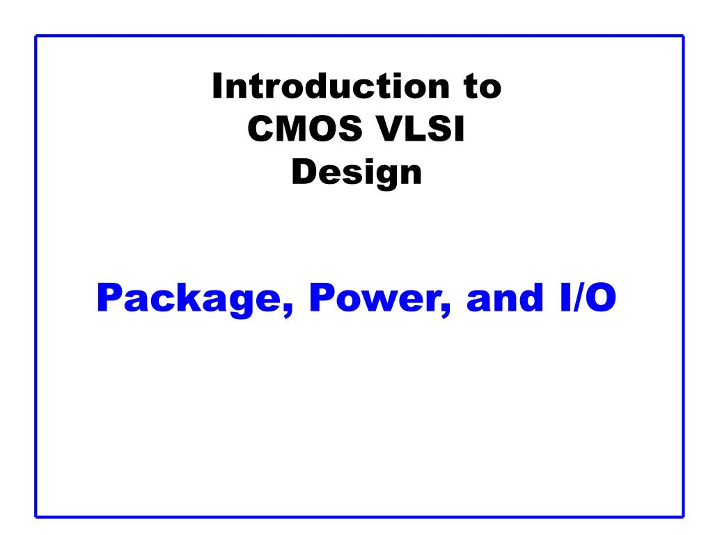 introduction to cmos vlsi design package power and i o l.