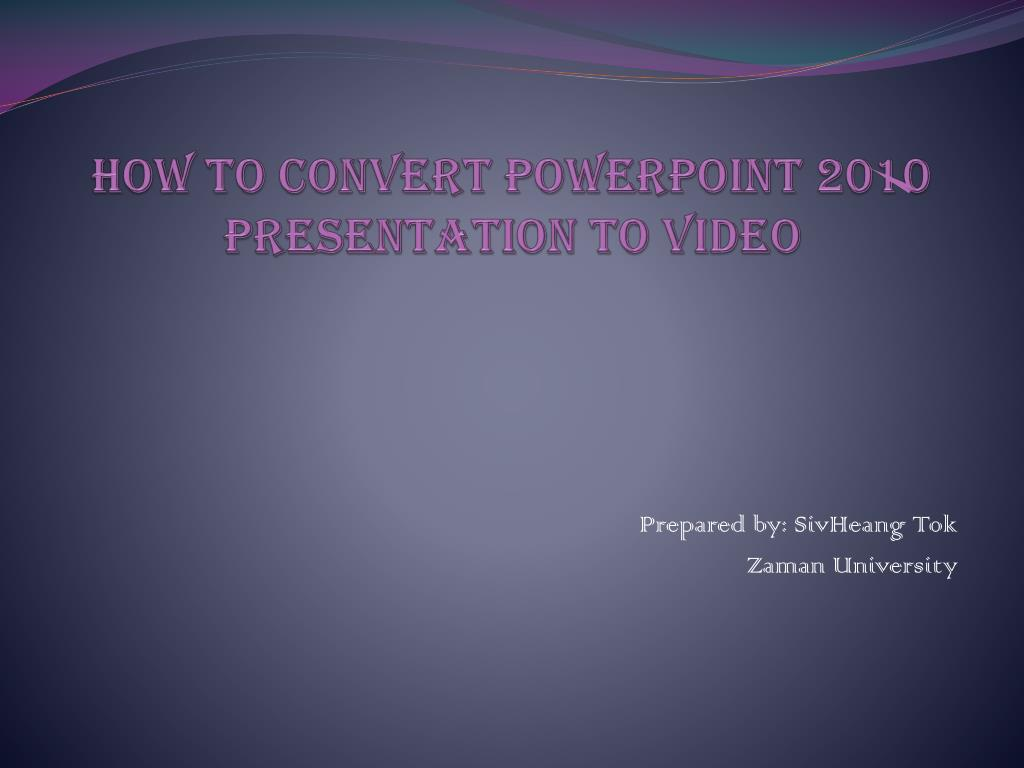 how to convert powerpoint 2010 presentation to video l.