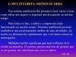 2 multitarefa monousu rio