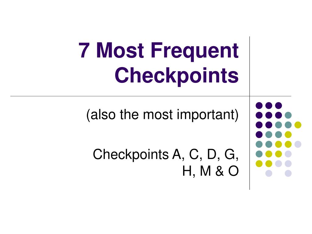 7 Most Frequent Checkpoints