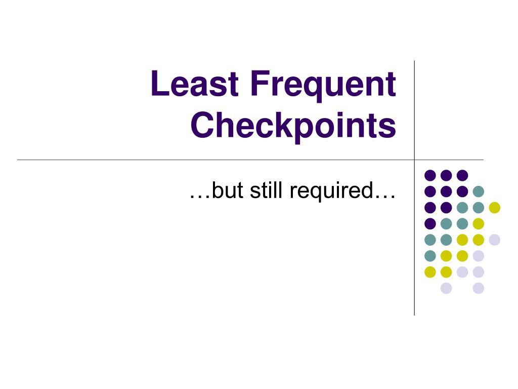 Least Frequent Checkpoints