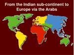 from the indian sub continent to europe via the arabs