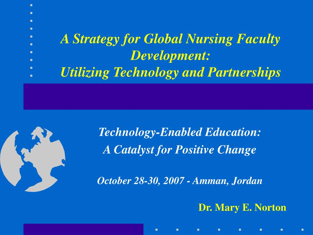 a strategy for global nursing faculty development utilizing technology and partnerships l.