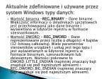 aktualnie zdefiniowane i u ywane przez system windows typy danych