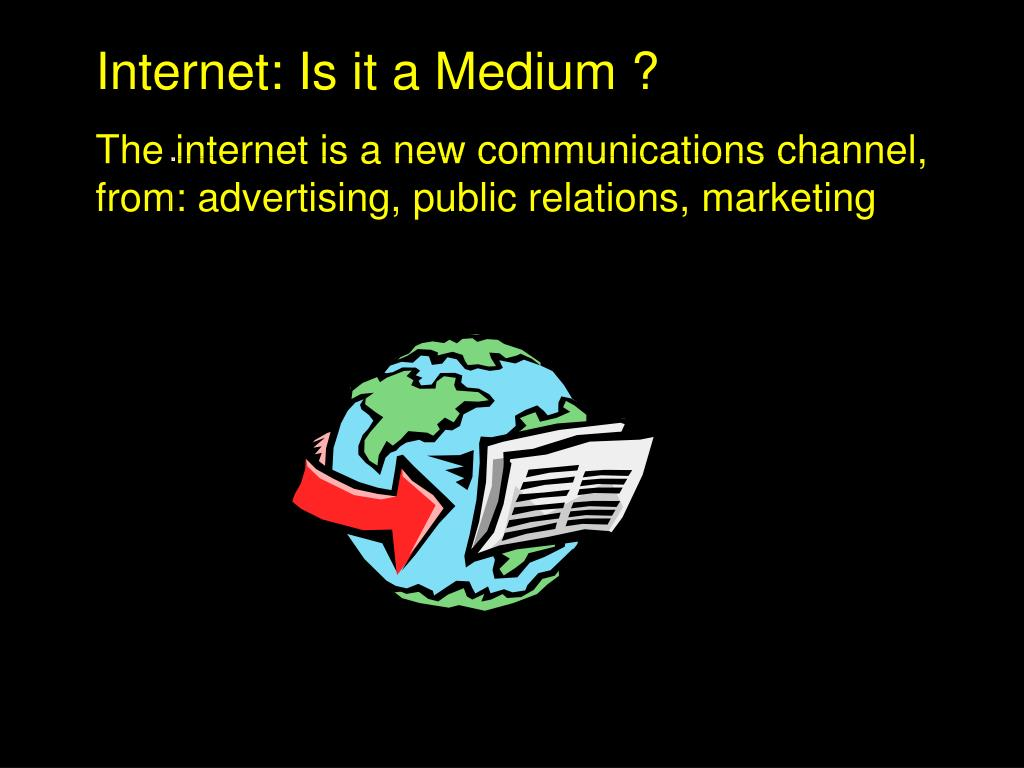 Internet: Is it a Medium ?
