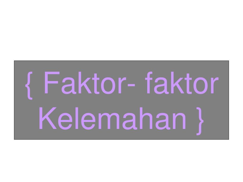 { Faktor- faktor Kelemahan }