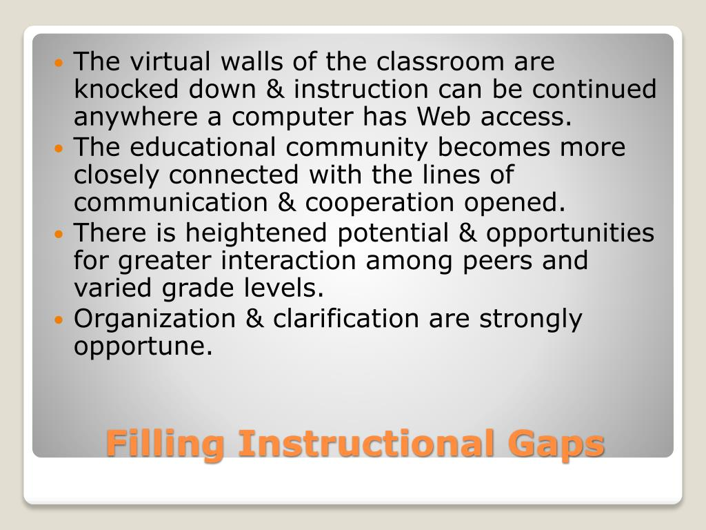 The virtual walls of the classroom are knocked down & instruction can be continued anywhere a computer has Web access.