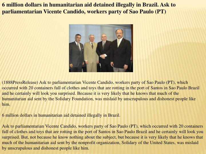6 million dollars in humanitarian aid detained illegally in Brazil. Ask to parliamentarian Vicente C...