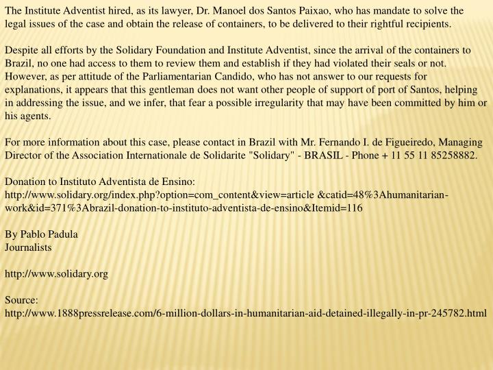 The Institute Adventist hired, as its lawyer, Dr. Manoel dos Santos Paixao, who has mandate to solve...