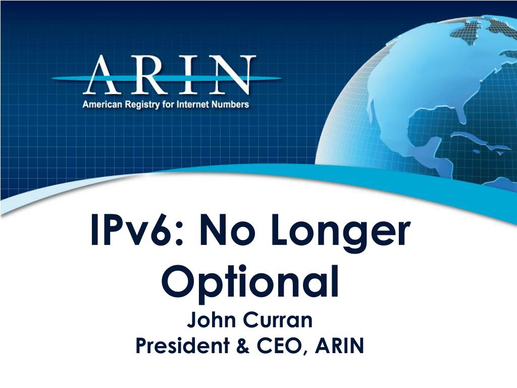 ipv6 no longer optional john curran president ceo arin l.