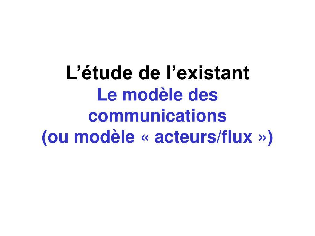 l tude de l existant le mod le des communications ou mod le acteurs flux l.