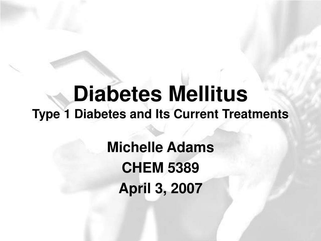 diabetes mellitus type 1 diabetes and its current treatments l.