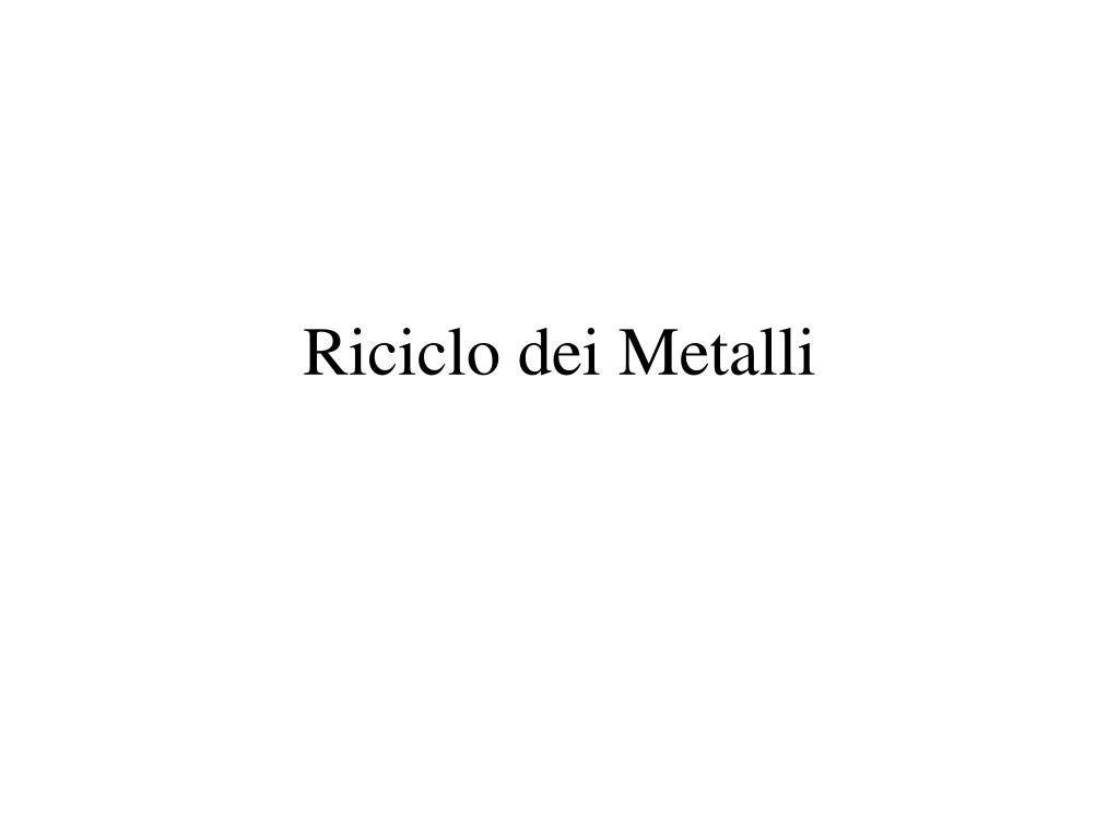 riciclo dei metalli l.