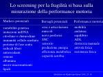 lo screening per la fragilit si basa sulla misurazione della performance motoria