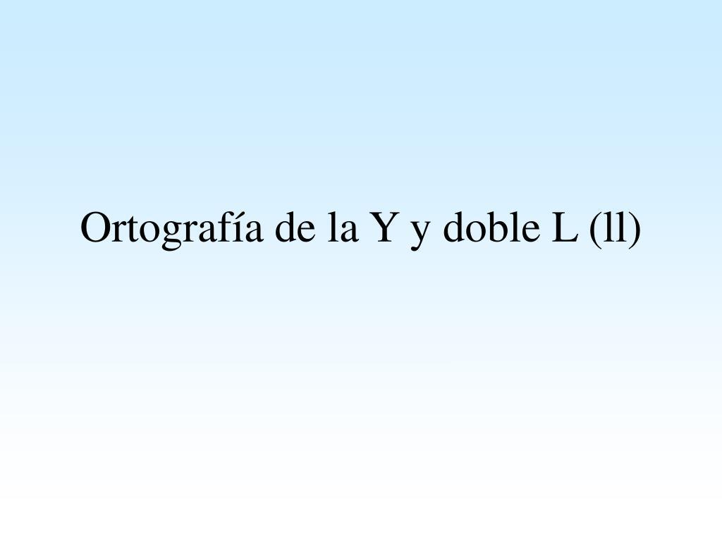 ortograf a de la y y doble l ll l.