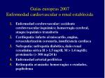 gu as europeas 2007 enfermedad cardiovascular o renal establecida
