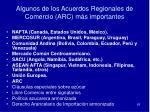 algunos de los acuerdos regionales de comercio arc m s importantes