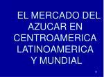 el mercado del azucar en centroamerica latinoamerica y mundial
