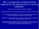 iso la producci n mundial de az car superar los 160 millones de ton en la zafra 2006 2007