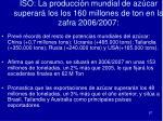 iso la producci n mundial de az car superar los los 160 millones de ton en la zafra 2006 2007