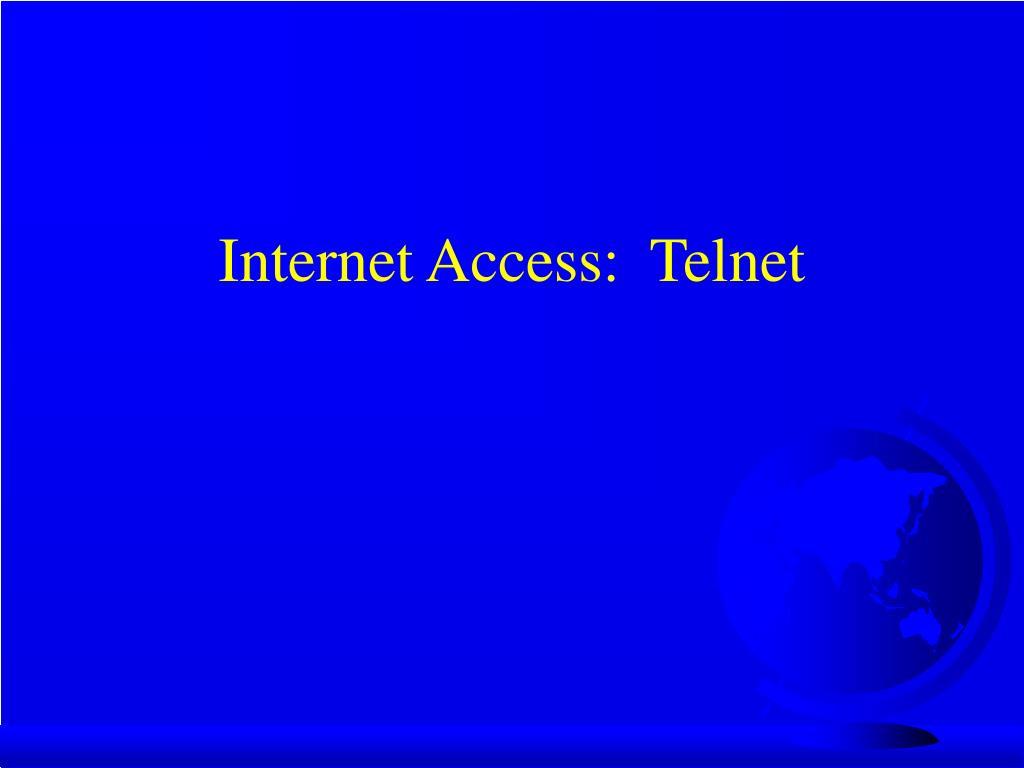 Internet Access:  Telnet