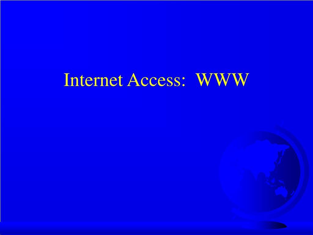Internet Access:  WWW