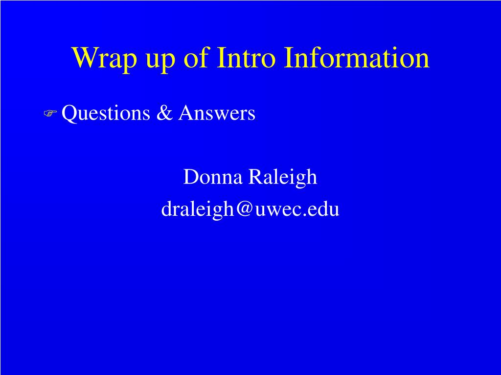 Wrap up of Intro Information