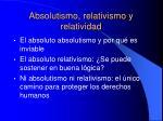 absolutismo relativismo y relatividad