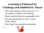 learning is enhanced by challenge and inhibited by threat