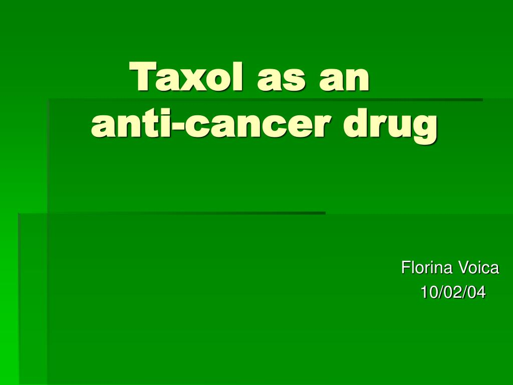 taxol as an anti cancer drug l.