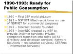 1990 1993 ready for public consumption
