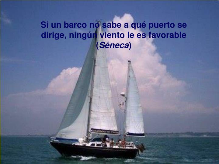 Si un barco no sabe a qué puerto se dirige, ningún viento le es favorable (