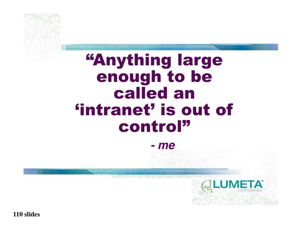 """Anything large enough to be called an 'intranet' is out of control"""