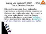 ludwig von bertalanffy 1901 1972 teoria geral de sistemas
