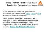 mary parker follet 1868 1933 teoria das rela es humanas