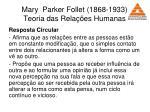 mary parker follet 1868 1933 teoria das rela es humanas34