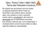 mary parker follet 1868 1933 teoria das rela es humanas39