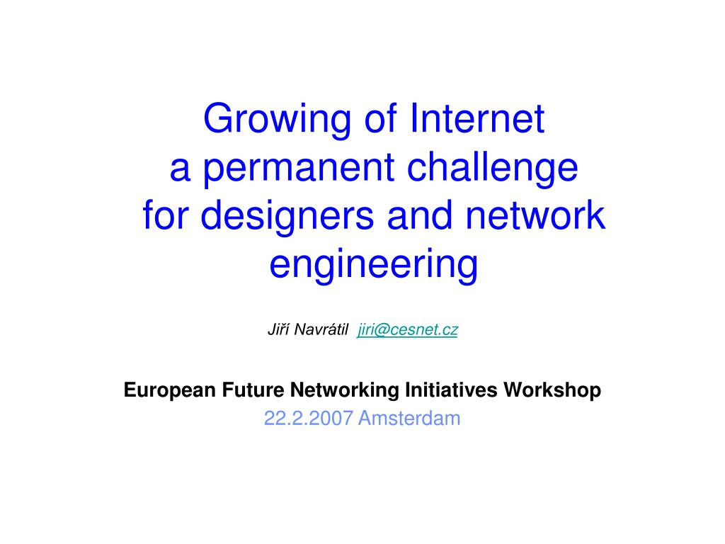 growing of internet a permanent challenge for designers and network engineering l.