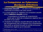 la compulsion au cybersexe quelques d finitions