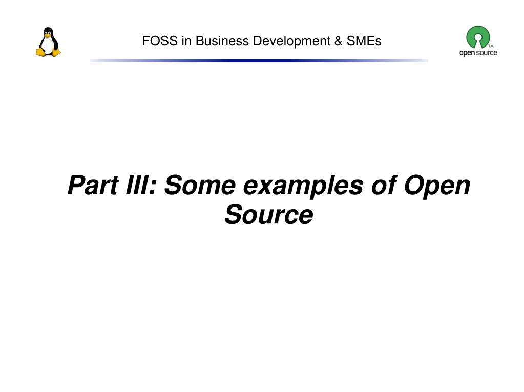 Part III: Some examples of Open Source