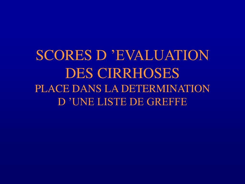 scores d evaluation des cirrhoses place dans la determination d une liste de greffe l.